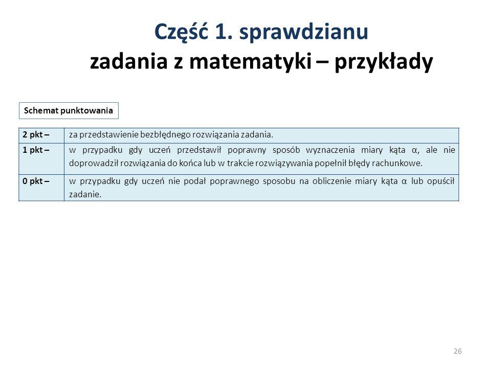 Część 1. sprawdzianu zadania z matematyki – przykłady 26 Schemat punktowania 2 pkt –za przedstawienie bezbłędnego rozwiązania zadania. 1 pkt – w przyp