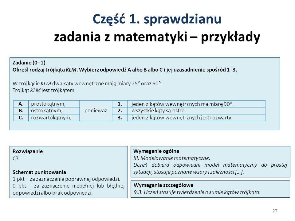 Część 1. sprawdzianu zadania z matematyki – przykłady 27 Zadanie (0–1) Określ rodzaj trójkąta KLM. Wybierz odpowiedź A albo B albo C i jej uzasadnieni