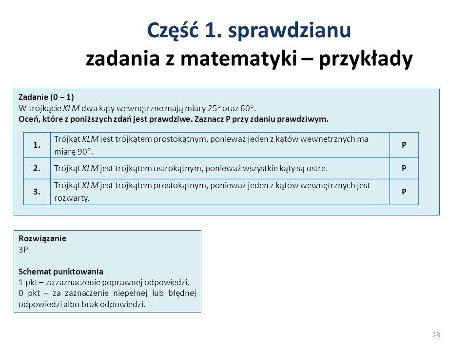 Część 1. sprawdzianu zadania z matematyki – przykłady 28 Zadanie (0 – 1) W trójkącie KLM dwa kąty wewnętrzne mają miary 25  oraz 60 . Oceń, które z