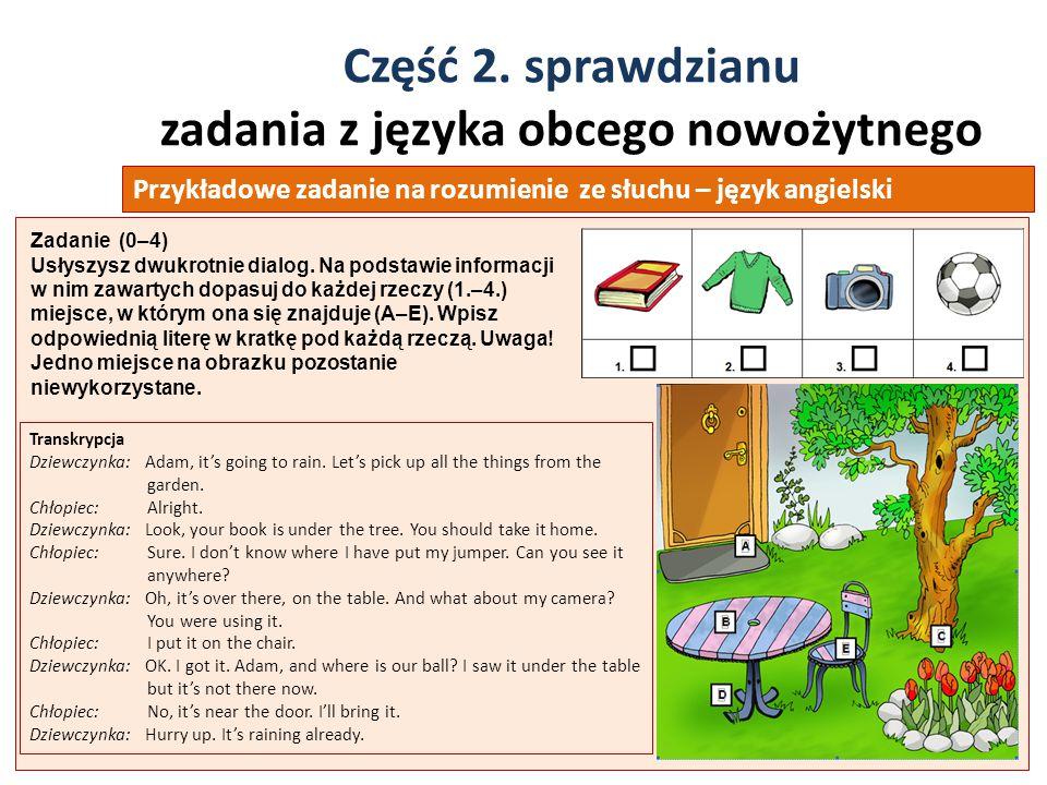 Część 2. sprawdzianu zadania z języka obcego nowożytnego 34 Przykładowe zadanie na rozumienie ze słuchu – język angielski Transkrypcja Dziewczynka: Ad