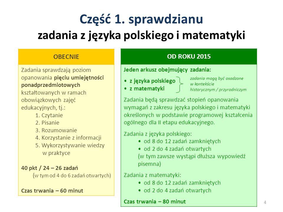 Część 1. sprawdzianu zadania z języka polskiego i matematyki 4 OBECNIE Zadania sprawdzają poziom opanowania pięciu umiejętności ponadprzedmiotowych ks