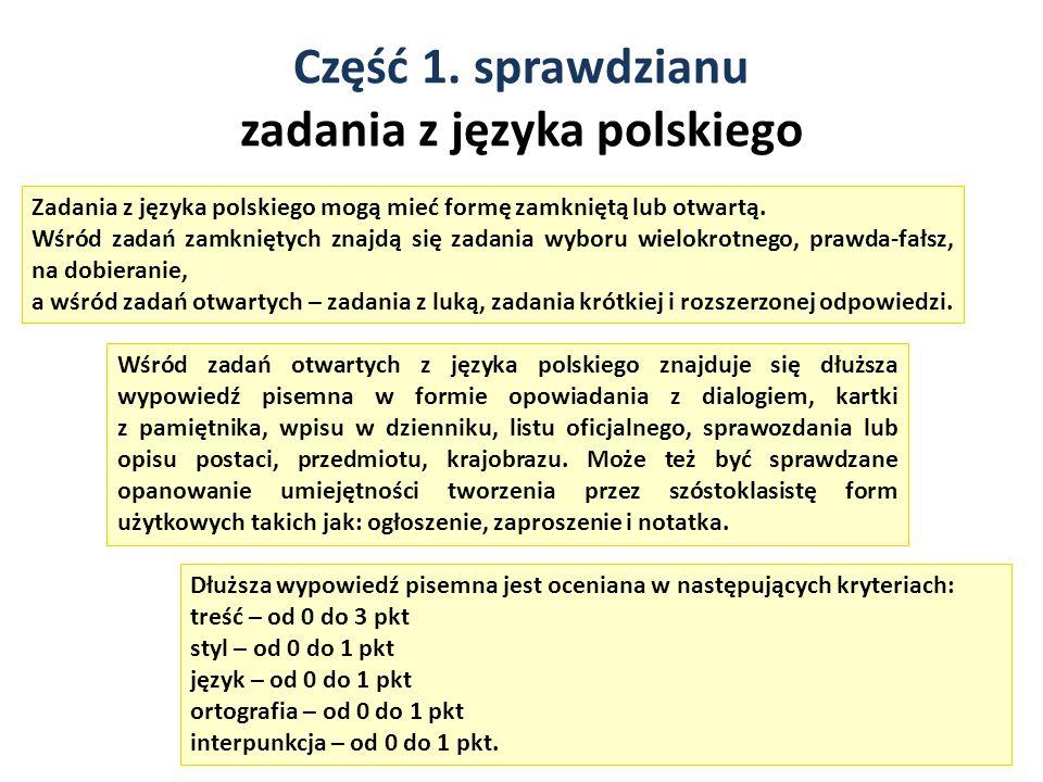 Część 1. sprawdzianu zadania z języka polskiego 7 Zadania z języka polskiego mogą mieć formę zamkniętą lub otwartą. Wśród zadań zamkniętych znajdą się