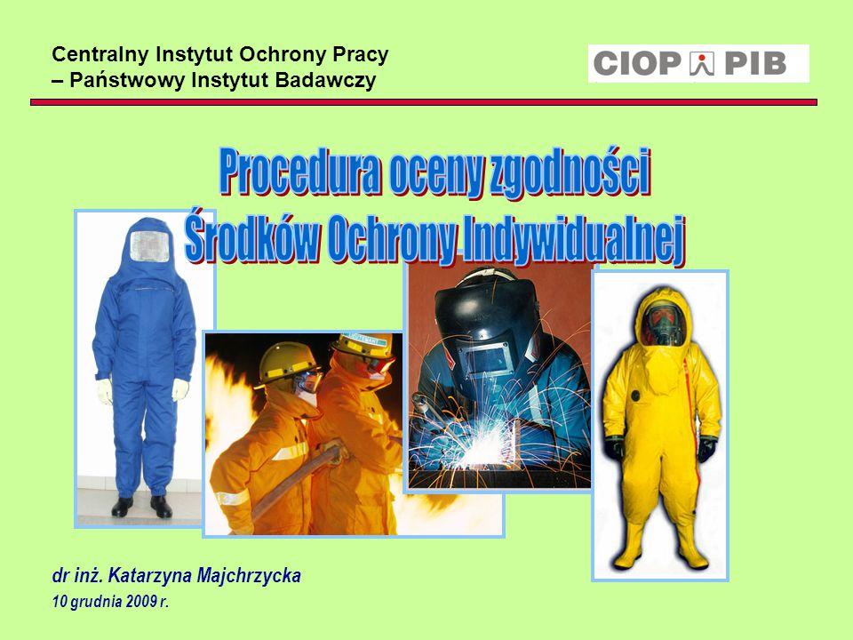 Centralny Instytut Ochrony Pracy – Państwowy Instytut Badawczy dr inż. Katarzyna Majchrzycka 10 grudnia 2009 r.