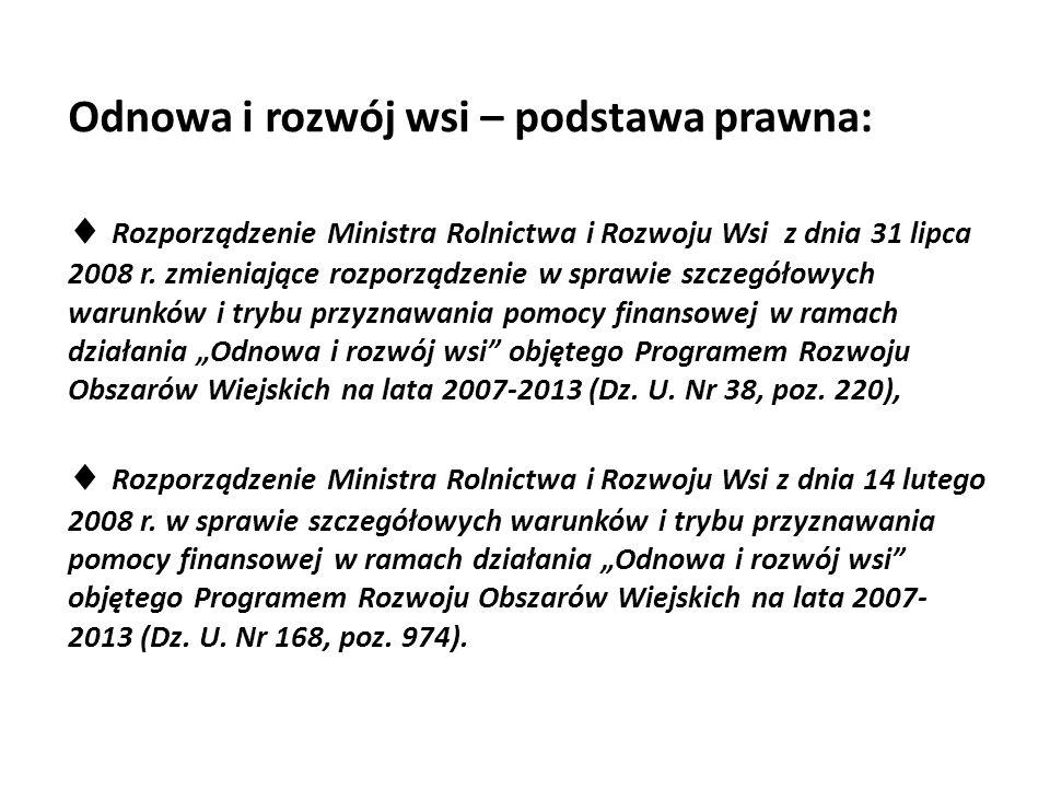 Odnowa i rozwój wsi – podstawa prawna:  Rozporządzenie Ministra Rolnictwa i Rozwoju Wsi z dnia 31 lipca 2008 r. zmieniające rozporządzenie w sprawie