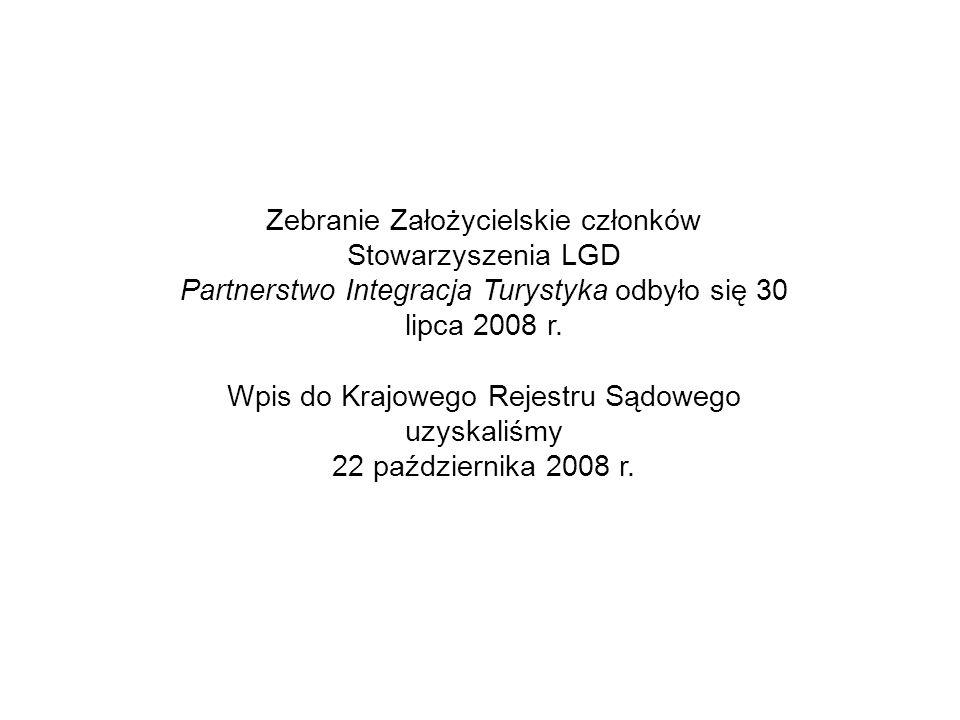 Zebranie Założycielskie członków Stowarzyszenia LGD Partnerstwo Integracja Turystyka odbyło się 30 lipca 2008 r. Wpis do Krajowego Rejestru Sądowego u