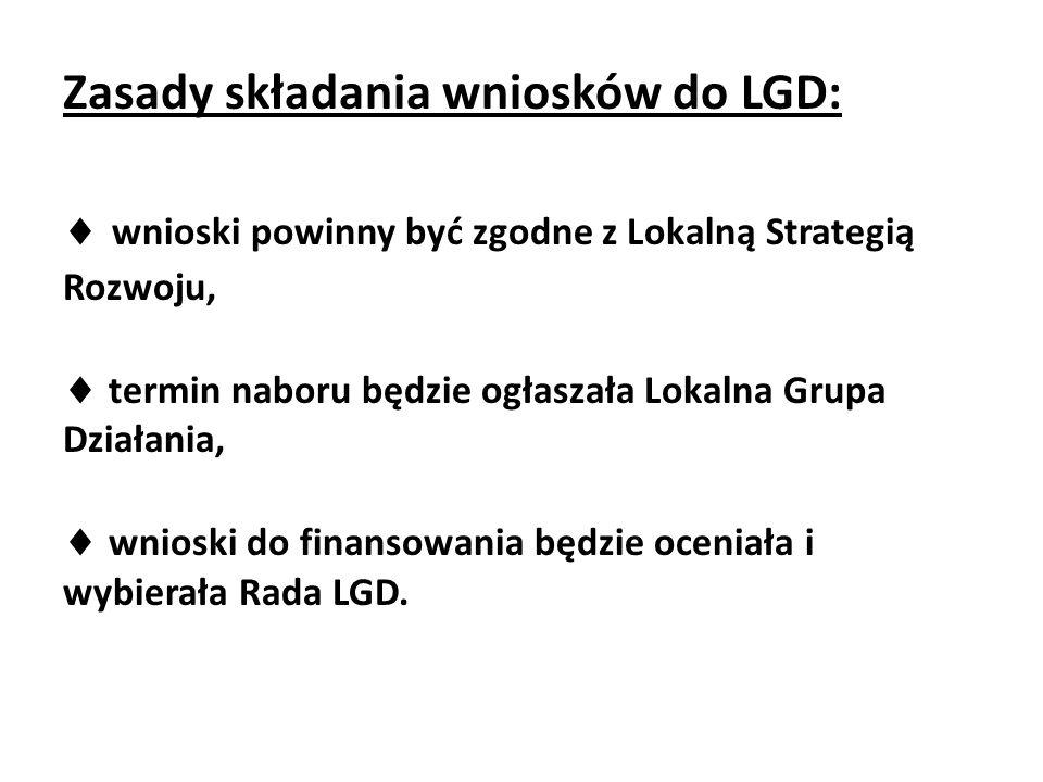 Zasady składania wniosków do LGD:  wnioski powinny być zgodne z Lokalną Strategią Rozwoju,  termin naboru będzie ogłaszała Lokalna Grupa Działania,