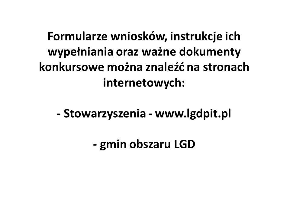 Formularze wniosków, instrukcje ich wypełniania oraz ważne dokumenty konkursowe można znaleźć na stronach internetowych: - Stowarzyszenia - www.lgdpit