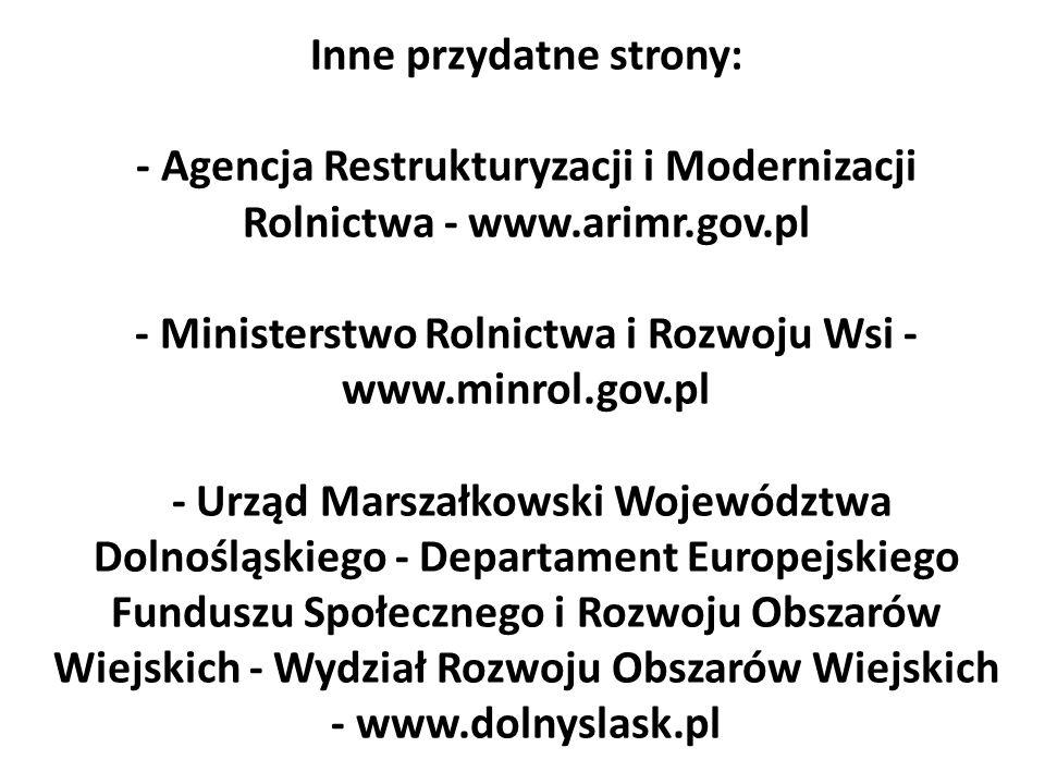 Inne przydatne strony: - Agencja Restrukturyzacji i Modernizacji Rolnictwa - www.arimr.gov.pl - Ministerstwo Rolnictwa i Rozwoju Wsi - www.minrol.gov.