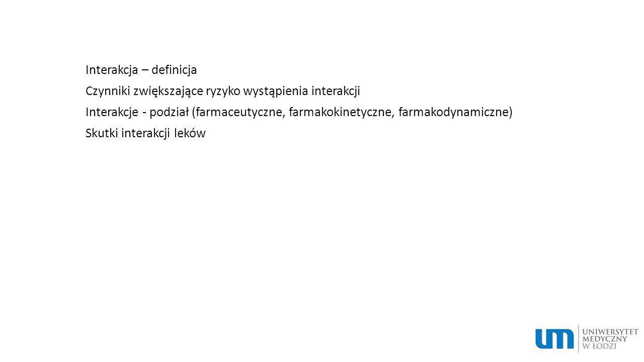 Interakcje farmakokinetyczne (na etapie wchłaniania, dystrybucji, metabolizmu i wydalania - przykłady) Interakcje farmakodynamiczne (o charakterze synergizmu korzystnego, synergizmu niekorzystnego i antagonizmu – przykłady)