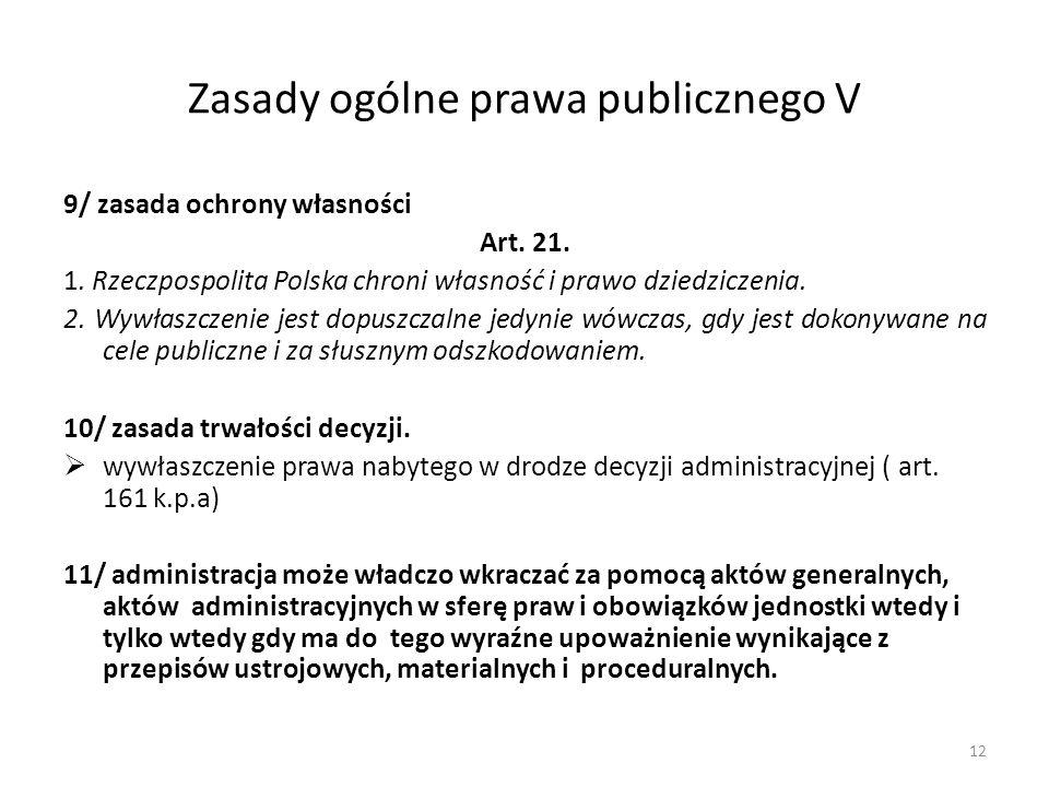 Zasady ogólne prawa publicznego V 9/ zasada ochrony własności Art. 21. 1. Rzeczpospolita Polska chroni własność i prawo dziedziczenia. 2. Wywłaszczeni