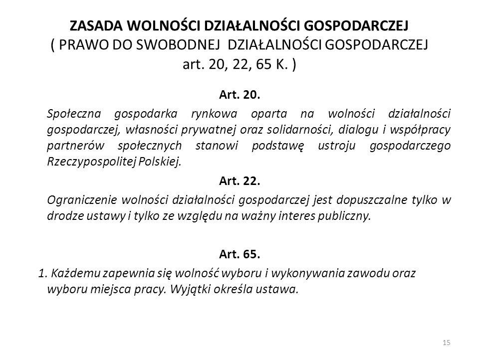 ZASADA WOLNOŚCI DZIAŁALNOŚCI GOSPODARCZEJ ( PRAWO DO SWOBODNEJ DZIAŁALNOŚCI GOSPODARCZEJ art. 20, 22, 65 K. ) Art. 20. Społeczna gospodarka rynkowa op