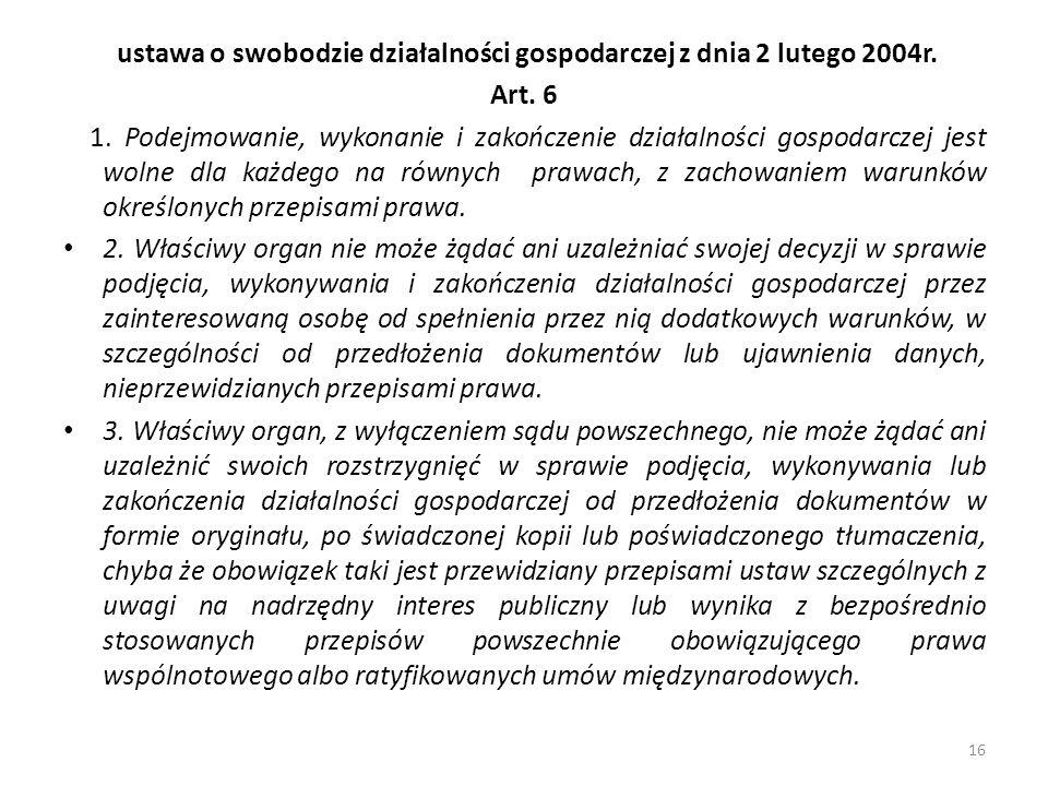 ustawa o swobodzie działalności gospodarczej z dnia 2 lutego 2004r. Art. 6 1. Podejmowanie, wykonanie i zakończenie działalności gospodarczej jest wol