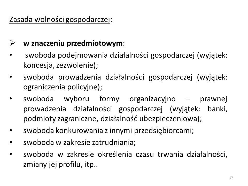 Zasada wolności gospodarczej:  w znaczeniu przedmiotowym: swoboda podejmowania działalności gospodarczej (wyjątek: koncesja, zezwolenie); swoboda pro