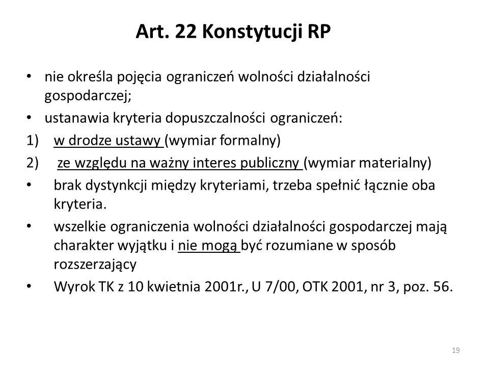Art. 22 Konstytucji RP nie określa pojęcia ograniczeń wolności działalności gospodarczej; ustanawia kryteria dopuszczalności ograniczeń: 1)w drodze us