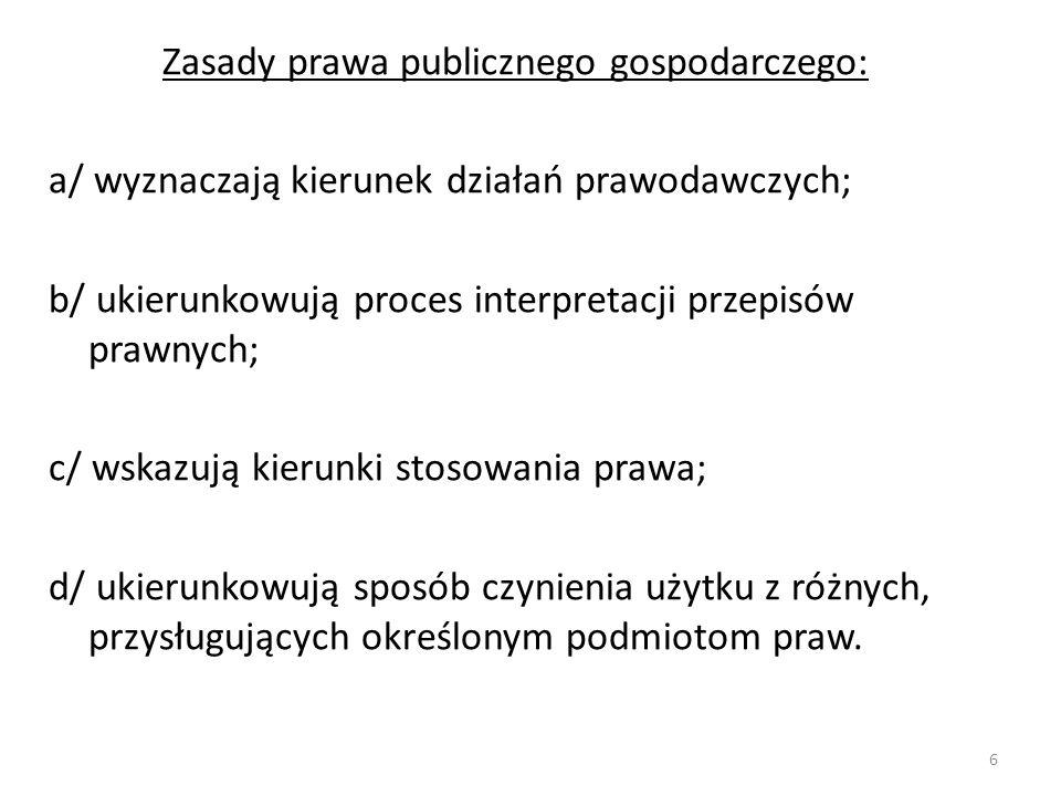 Zasady prawa publicznego gospodarczego: a/ wyznaczają kierunek działań prawodawczych; b/ ukierunkowują proces interpretacji przepisów prawnych; c/ wsk