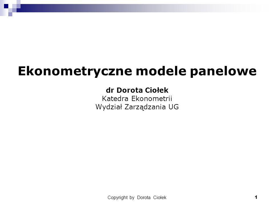 Copyright by Dorota Ciołek1 Ekonometryczne modele panelowe dr Dorota Ciołek Katedra Ekonometrii Wydział Zarządzania UG