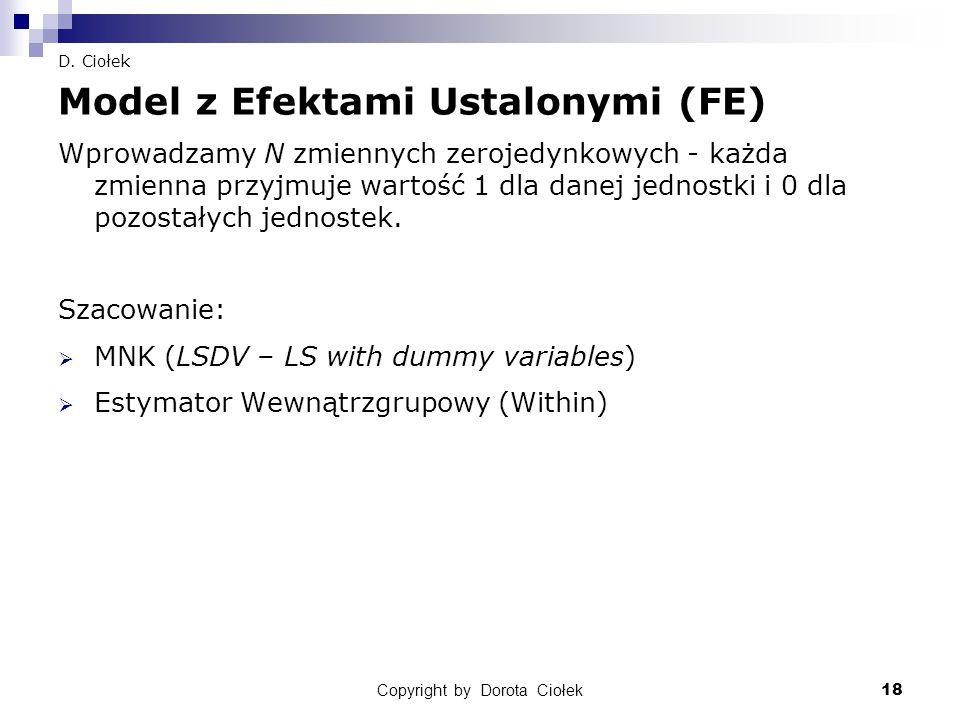Copyright by Dorota Ciołek18 D. Ciołek Model z Efektami Ustalonymi (FE) Wprowadzamy N zmiennych zerojedynkowych - każda zmienna przyjmuje wartość 1 dl
