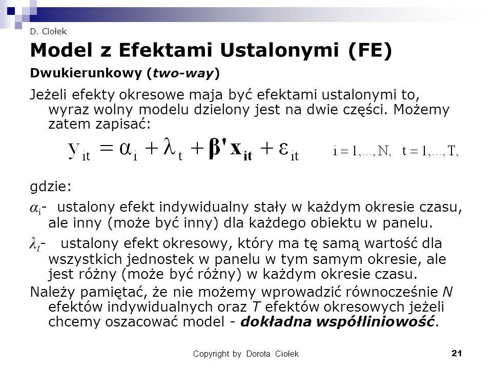 Copyright by Dorota Ciołek21 D. Ciołek Model z Efektami Ustalonymi (FE) Dwukierunkowy (two-way) Jeżeli efekty okresowe maja być efektami ustalonymi to