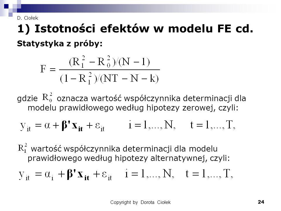Copyright by Dorota Ciołek24 D. Ciołek 1) Istotności efektów w modelu FE cd. Statystyka z próby: gdzie oznacza wartość współczynnika determinacji dla
