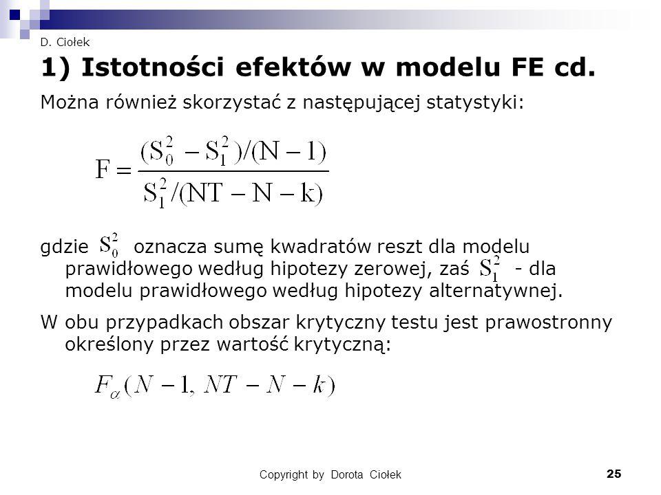 Copyright by Dorota Ciołek25 D. Ciołek 1) Istotności efektów w modelu FE cd. Można również skorzystać z następującej statystyki: gdzie oznacza sumę kw