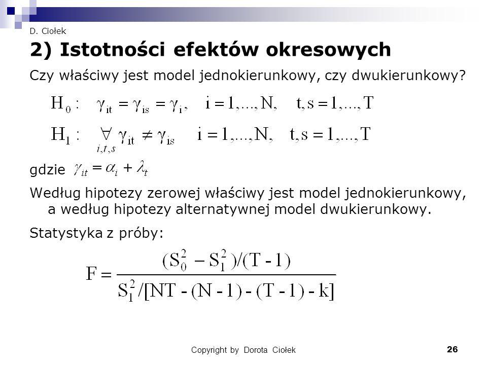 Copyright by Dorota Ciołek26 D. Ciołek 2) Istotności efektów okresowych Czy właściwy jest model jednokierunkowy, czy dwukierunkowy? gdzie Według hipot