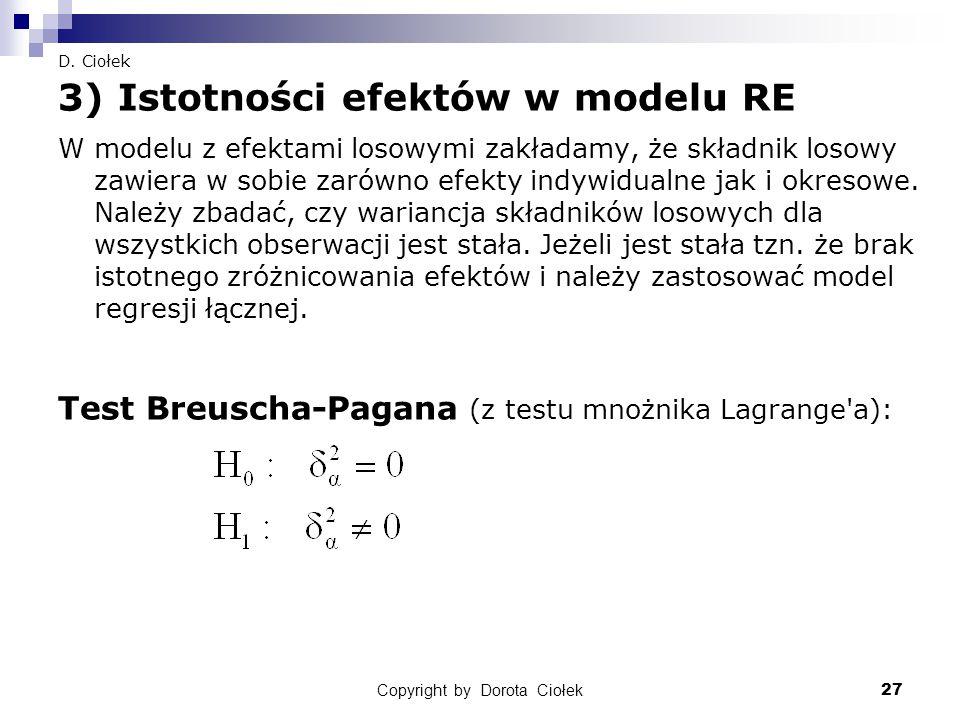 Copyright by Dorota Ciołek27 D. Ciołek 3) Istotności efektów w modelu RE W modelu z efektami losowymi zakładamy, że składnik losowy zawiera w sobie za