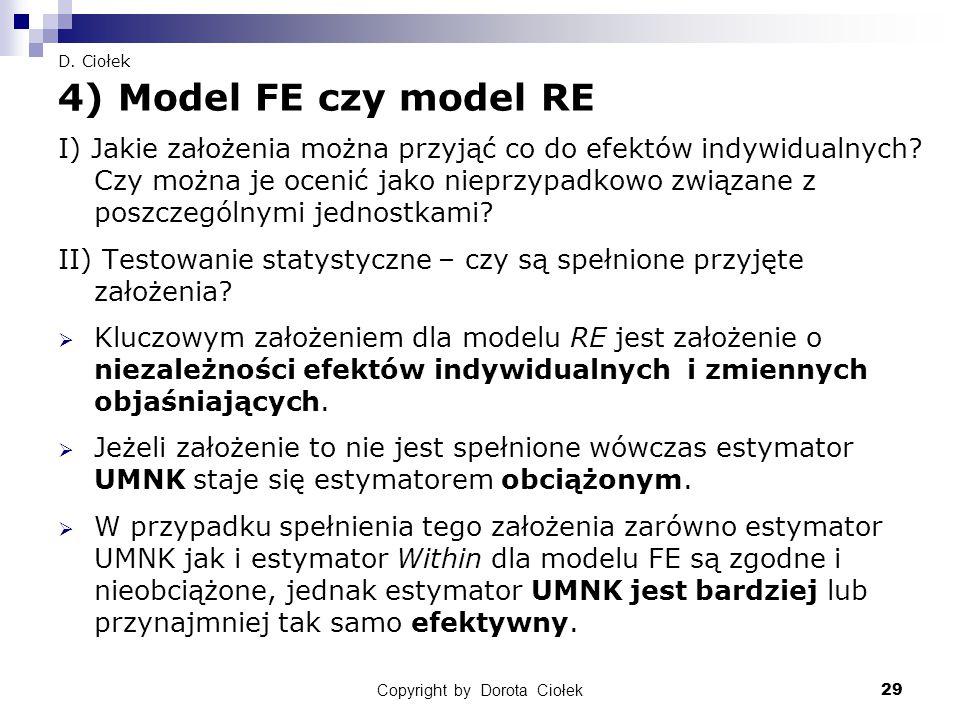 Copyright by Dorota Ciołek29 D. Ciołek 4) Model FE czy model RE I) Jakie założenia można przyjąć co do efektów indywidualnych? Czy można je ocenić jak