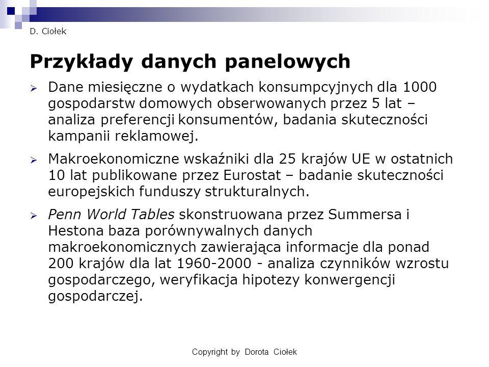 Copyright by Dorota Ciołek D. Ciołek Przykłady danych panelowych  Dane miesięczne o wydatkach konsumpcyjnych dla 1000 gospodarstw domowych obserwowan