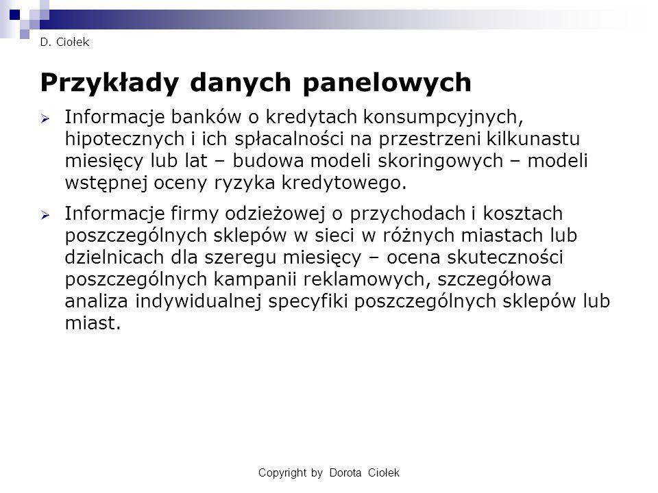 Copyright by Dorota Ciołek D. Ciołek Przykłady danych panelowych  Informacje banków o kredytach konsumpcyjnych, hipotecznych i ich spłacalności na pr