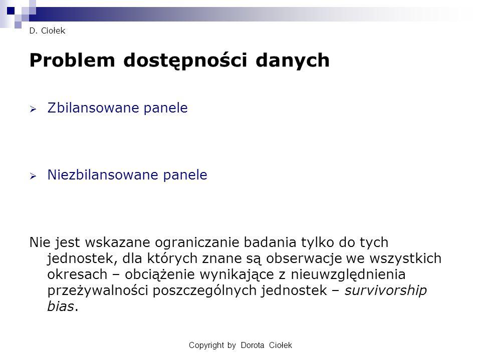 Copyright by Dorota Ciołek D. Ciołek Problem dostępności danych  Zbilansowane panele  Niezbilansowane panele Nie jest wskazane ograniczanie badania
