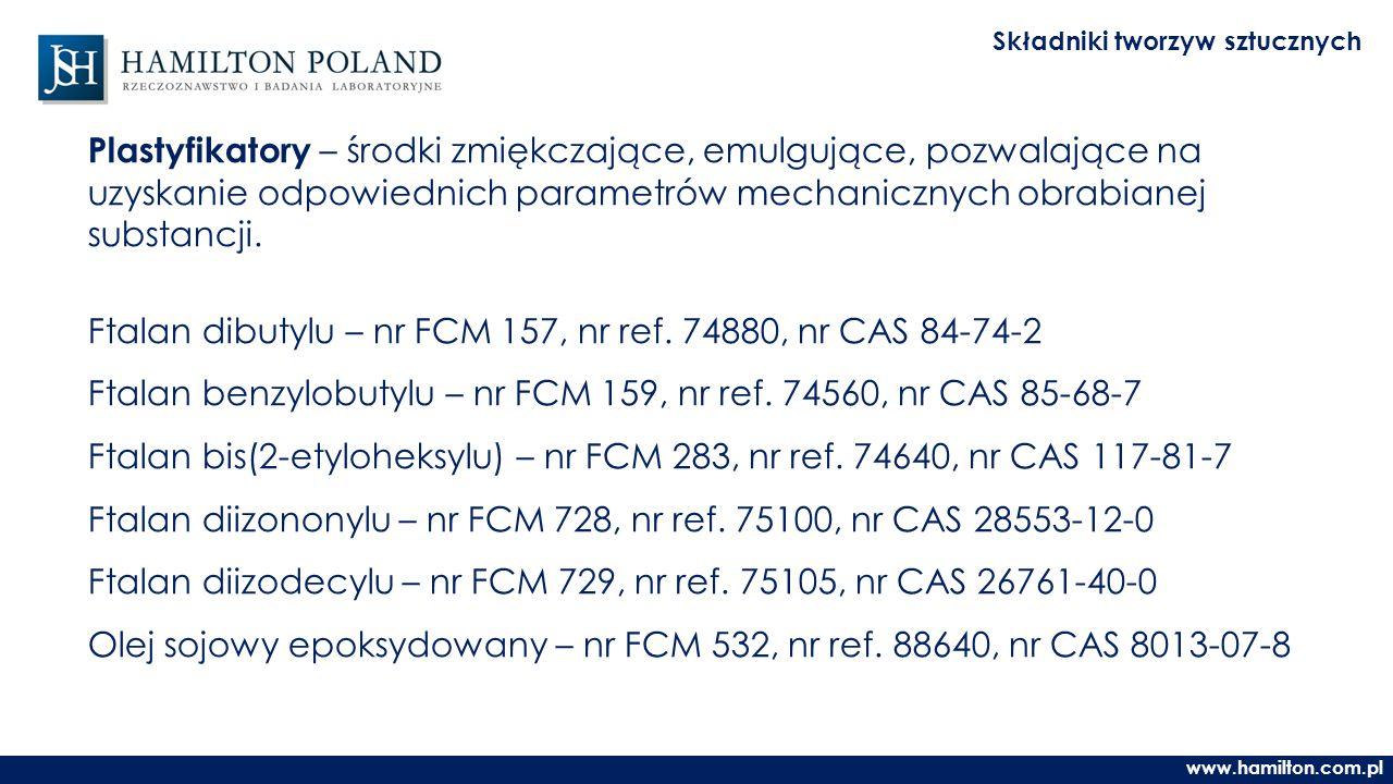 www.hamilton.com.pl Składniki tworzyw sztucznych Plastyfikatory – środki zmiękczające, emulgujące, pozwalające na uzyskanie odpowiednich parametrów mechanicznych obrabianej substancji.