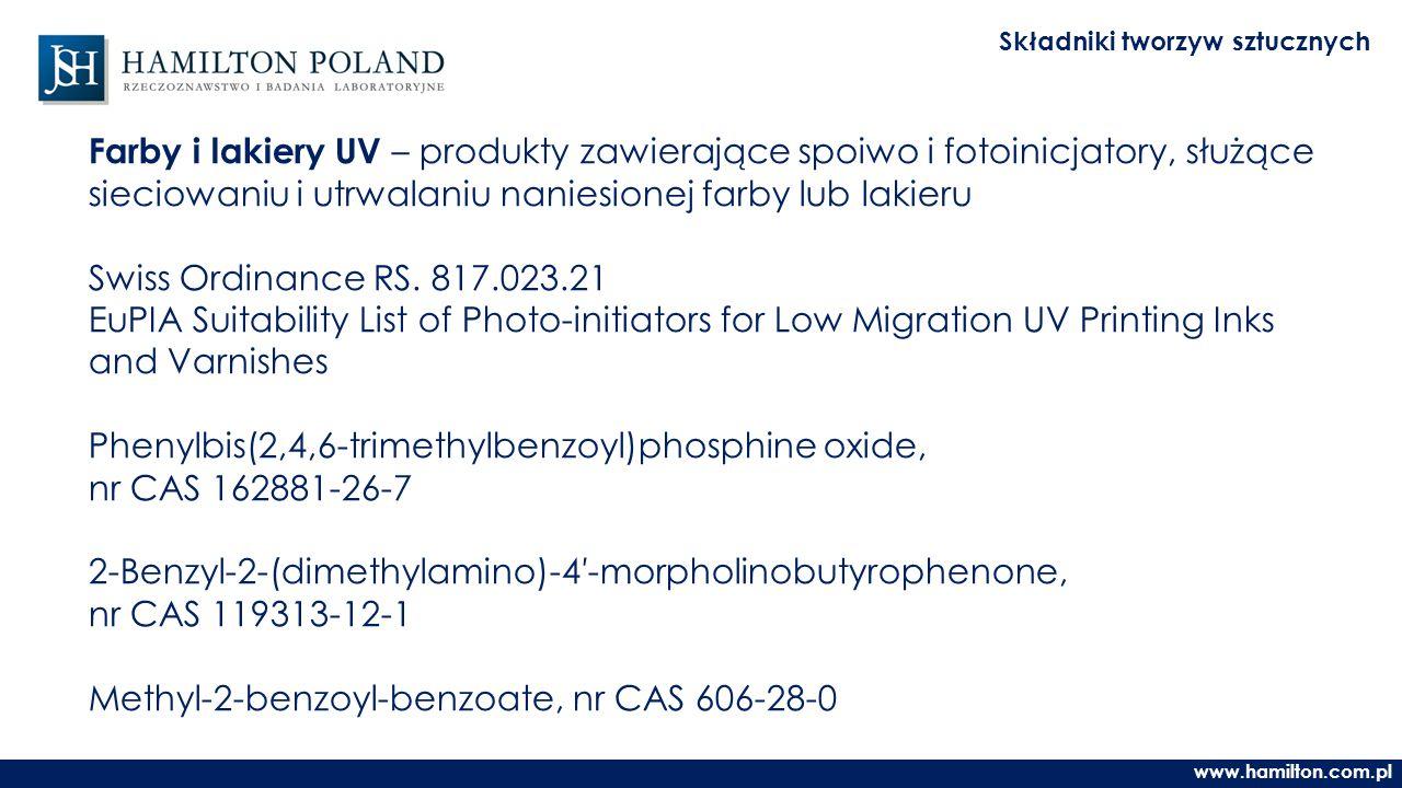 www.hamilton.com.pl Składniki tworzyw sztucznych Farby i lakiery UV – produkty zawierające spoiwo i fotoinicjatory, służące sieciowaniu i utrwalaniu naniesionej farby lub lakieru Swiss Ordinance RS.