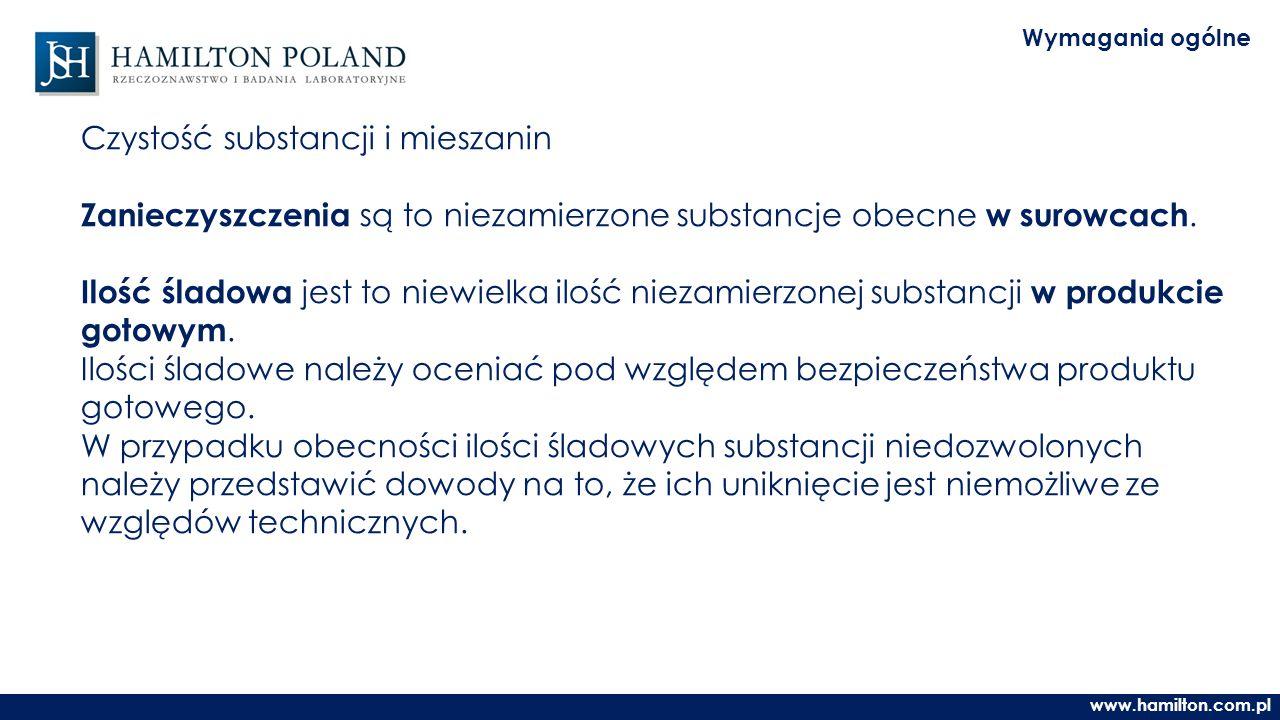 www.hamilton.com.pl Wymagania ogólne Czystość substancji i mieszanin Zanieczyszczenia są to niezamierzone substancje obecne w surowcach.