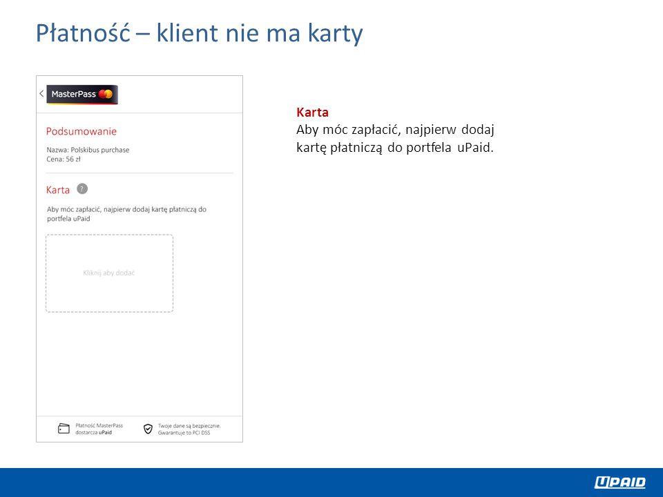 Płatność – klient nie ma karty Karta Aby móc zapłacić, najpierw dodaj kartę płatniczą do portfela uPaid.