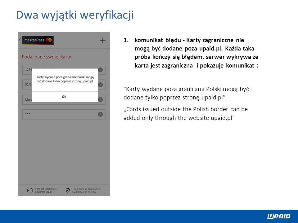 1.komunikat błędu - Karty zagraniczne nie mogą być dodane poza upaid.pl. Każda taka próba kończy się błędem. serwer wykrywa ze karta jest zagraniczna