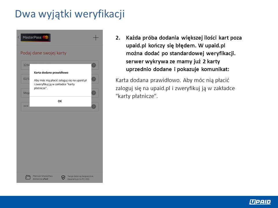2.Każda próba dodania większej ilości kart poza upaid.pl kończy się błędem. W upaid.pl można dodać po standardowej weryfikacji. serwer wykrywa ze mamy