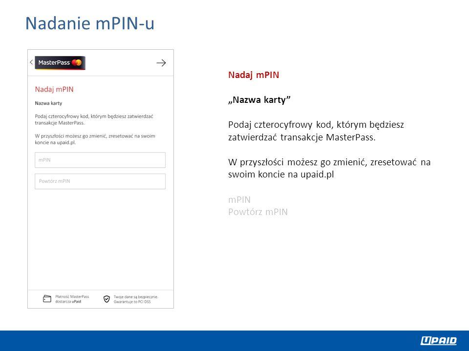 """Nadaj mPIN """"Nazwa karty"""" Podaj czterocyfrowy kod, którym będziesz zatwierdzać transakcje MasterPass. W przyszłości możesz go zmienić, zresetować na sw"""
