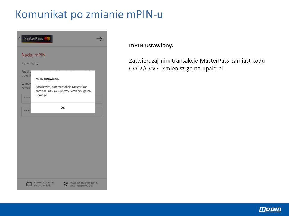 mPIN ustawiony. Zatwierdzaj nim transakcje MasterPass zamiast kodu CVC2/CVV2. Zmienisz go na upaid.pl. Komunikat po zmianie mPIN-u