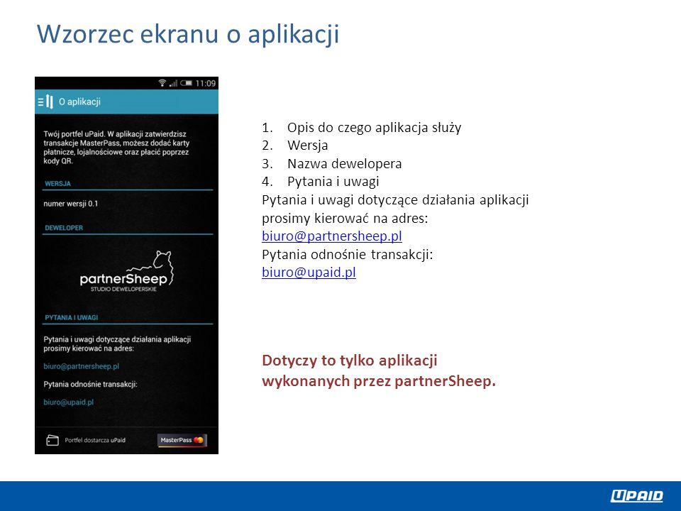1.Opis do czego aplikacja służy 2.Wersja 3.Nazwa dewelopera 4.Pytania i uwagi Pytania i uwagi dotyczące działania aplikacji prosimy kierować na adres: biuro@partnersheep.pl biuro@partnersheep.pl Pytania odnośnie transakcji: biuro@upaid.pl biuro@upaid.pl Wzorzec ekranu o aplikacji Dotyczy to tylko aplikacji wykonanych przez partnerSheep.