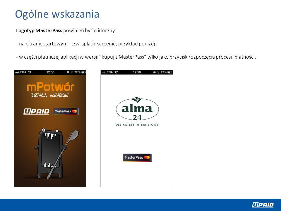 Logotyp MasterPass powinien być widoczny: - na ekranie startowym - tzw. splash-screenie, przykład poniżej; - w części płatniczej aplikacji w wersji