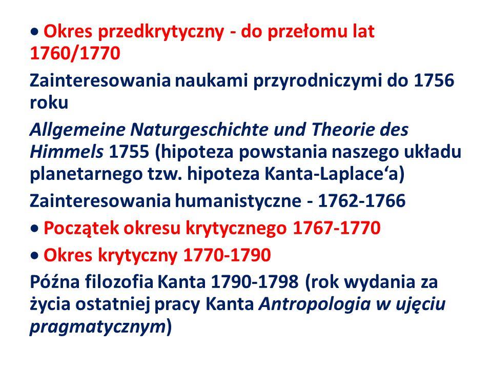  Okres przedkrytyczny - do przełomu lat 1760/1770 Zainteresowania naukami przyrodniczymi do 1756 roku Allgemeine Naturgeschichte und Theorie des Himmels 1755 (hipoteza powstania naszego układu planetarnego tzw.