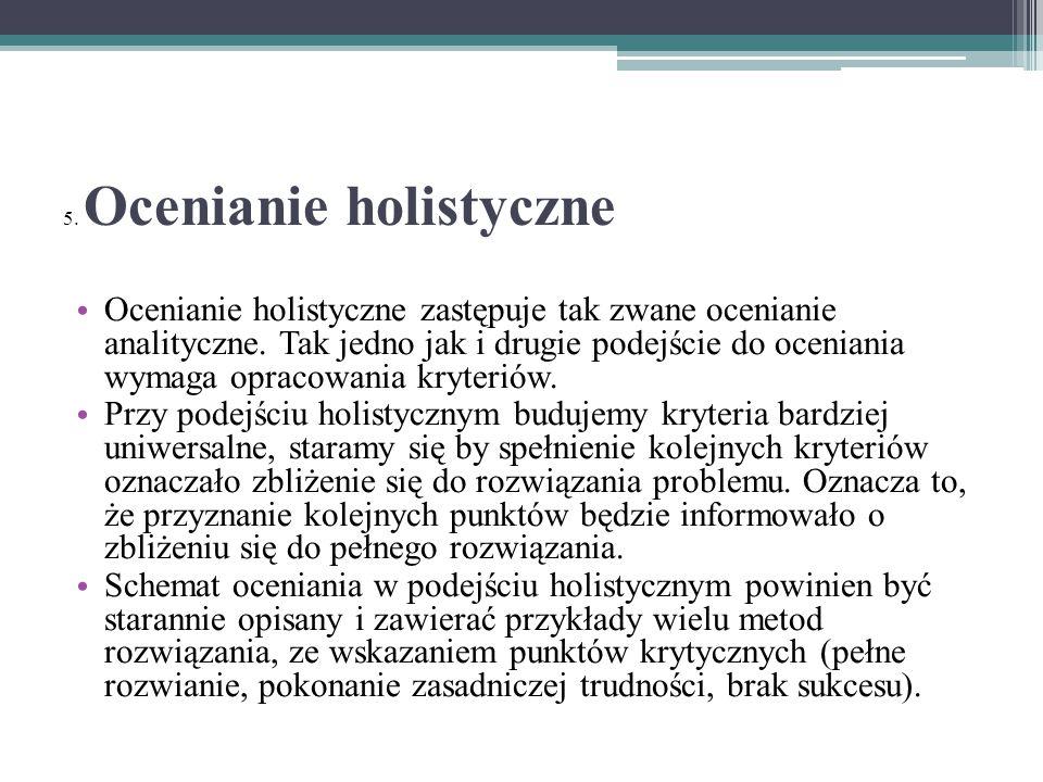 5.Ocenianie holistyczne Ocenianie holistyczne zastępuje tak zwane ocenianie analityczne.