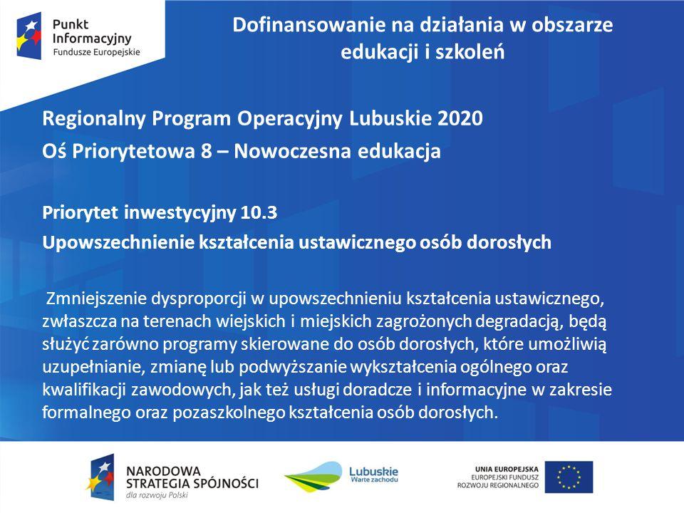 Dofinansowanie na działania w obszarze edukacji i szkoleń Regionalny Program Operacyjny Lubuskie 2020 Oś Priorytetowa 8 – Nowoczesna edukacja Prioryte
