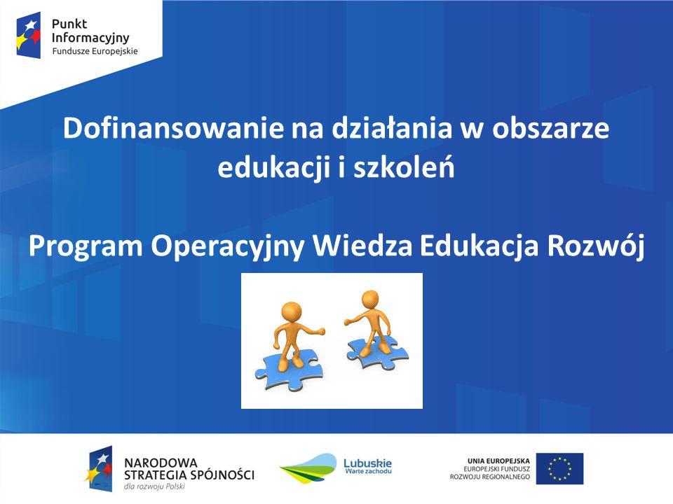 Dofinansowanie na działania w obszarze edukacji i szkoleń Program Operacyjny Wiedza Edukacja Rozwój