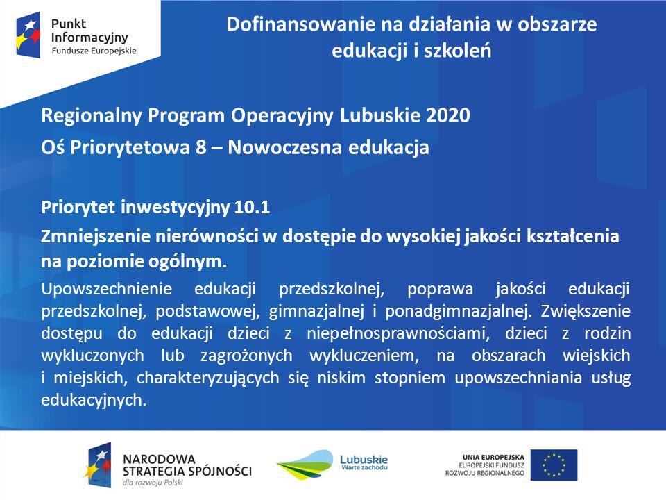 Regionalny Program Operacyjny Lubuskie 2020 Oś Priorytetowa 8 – Nowoczesna edukacja Priorytet inwestycyjny 10.1 Zmniejszenie nierówności w dostępie do wysokiej jakości kształcenia na poziomie ogólnym.