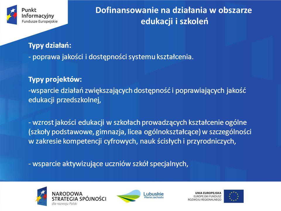 Dofinansowanie na działania w obszarze edukacji i szkoleń Typy działań: - poprawa jakości i dostępności systemu kształcenia.