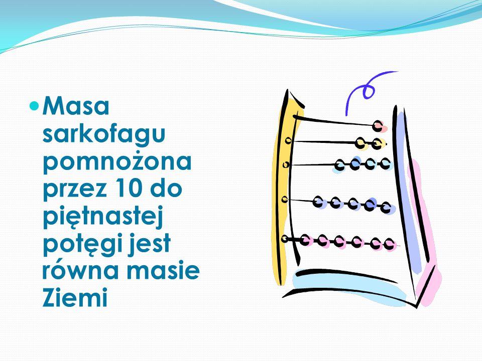 Masa sarkofagu pomnożona przez 10 do piętnastej potęgi jest równa masie Ziemi