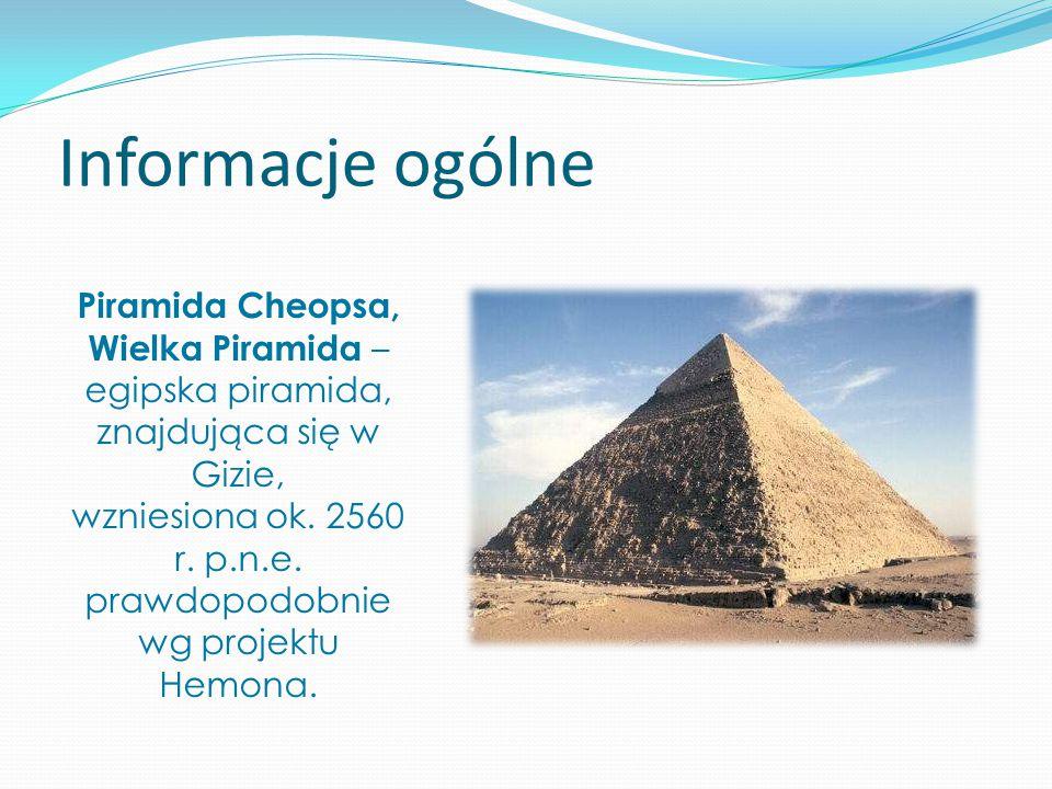 Informacje ogólne Piramida Cheopsa, Wielka Piramida – egipska piramida, znajdująca się w Gizie, wzniesiona ok. 2560 r. p.n.e. prawdopodobnie wg projek