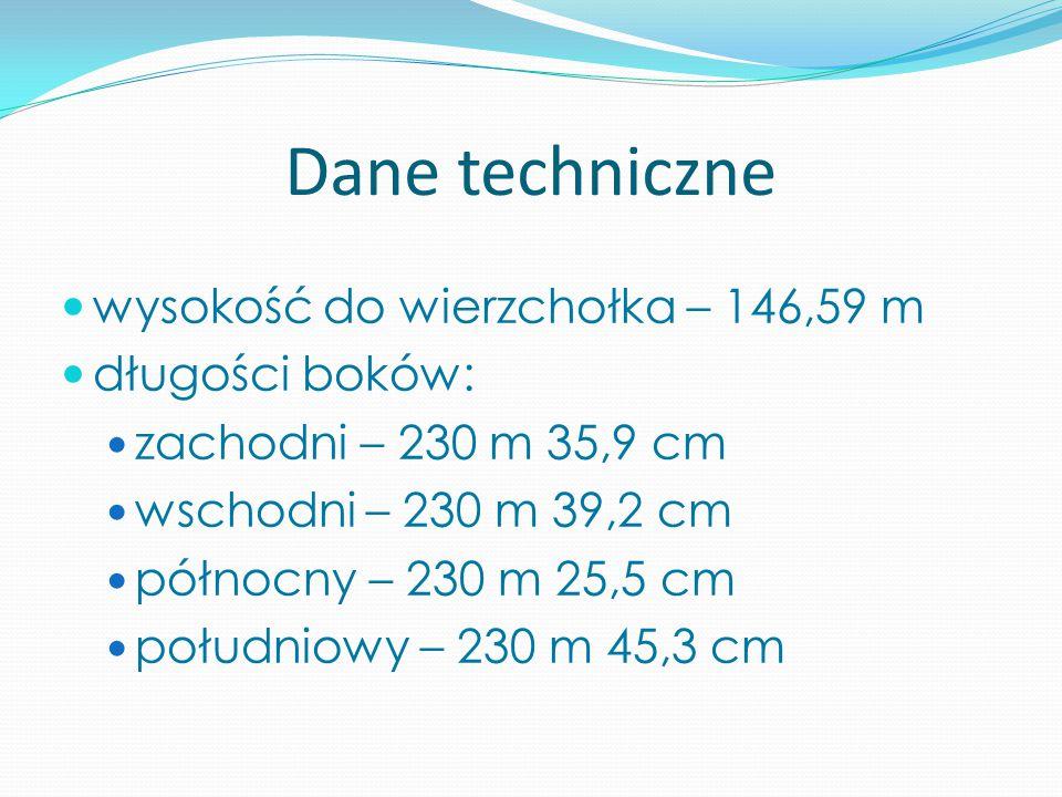 Dane techniczne wysokość do wierzchołka – 146,59 m długości boków: zachodni – 230 m 35,9 cm wschodni – 230 m 39,2 cm północny – 230 m 25,5 cm południo