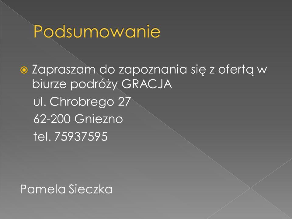  Zapraszam do zapoznania się z ofertą w biurze podróży GRACJA ul. Chrobrego 27 62-200 Gniezno tel. 75937595 Pamela Sieczka